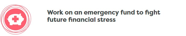 Work On An Emergency Fund To Fight Future Financial Stress