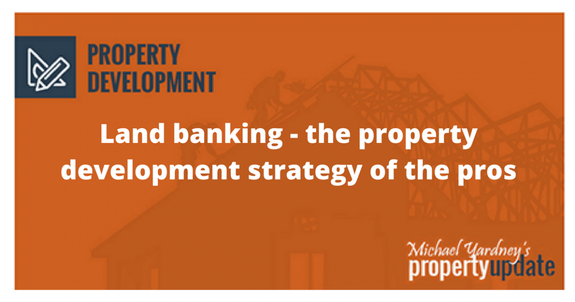 Land banking - the property development strategy of the pros